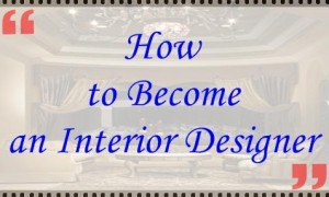 How to Become an Interior Designer ?