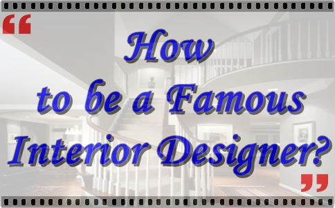 How to be a Famous Interior Designer
