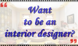 Want to be an interior designer? Here's how!